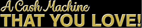 A Cash Machine That you Love!